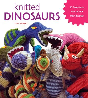 Knitted Dinosaurs By Barrett, Tina
